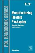 Manufacturing Flexible Packaging Materials, Machinery, And Techniques By Dunn