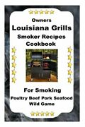 Louisiana Grills Smoker Recipes For Smoking Poultry Beef Pork Seafood Wild Game