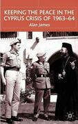 Keeping The Peace In The Cyprus Crisis Of 1963-64 Hardcover By James Alan ...
