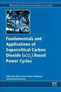Fundamentals And Applications Of Supercritical Carbon Dioxide Sco2 Based Power