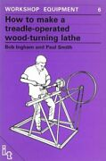 How To Make A Treadle Operated Wood-turning Lathe By Bob Ingham Used