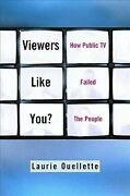 Viewers Like You How Public Tv Failed The People, Hardcover By Ouellette, ...