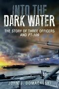 Into The Dark Water The Story Of Three Officers And Pt-109 By John J Domagalski