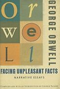 Facing Unpleasant Facts Narrative Essays By George Orwell Used