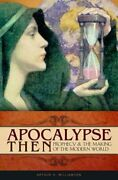 Apocalypse Then Prophecy And The Making Of The Modern World By Williamson New