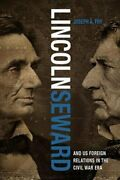 Lincoln, Seward, And Us Foreign Relations In The Civil War Era By Joseph A Fry