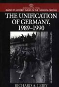 The Unification Of Germany, 1989-1990 By Richard Leiby New