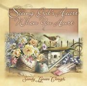 Seeing God's Heart When I Hurt By Sandy Lynam Clough New