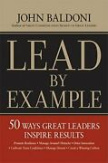 Lead By Example 50 Ways Great Leaders Inspire Results By John Baldoni New