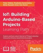 Iot Building Arduino-based Projects Like New Used Free Shipping In The Us