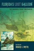 Florida's Lost Galleon The Emanuel Point Shipwreck By Roger C Smith Used