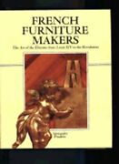 French Furniture Makers The Art Of The Ébéniste From Louis Xiv To The Used