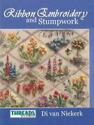 The Threads And Crafts Book Of Ribbon Embroidery And Stumpwork By Di Van Niekerk