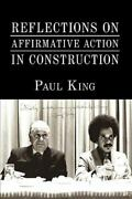 Reflections On Affirmative Action In Construction, Hardcover By King, Paul, A...