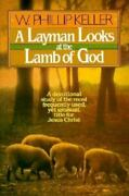 A Layman Looks At The Lamb Of God By Keller, W. Phillip, Good Book
