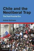 Chile And The Neoliberal Trap The Post-pinochet Era Hardcover By Solimano...