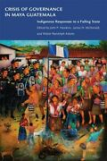 Crisis Of Governance In Maya Guatemala Indigenous Responses To A Failing State