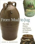 From Mud To Jug The Folk Potters And Pottery Of Northeast Georgia Paperbac...