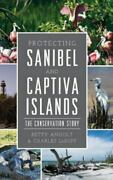 Protecting Sanibel And Captiva Islands The Conservation Story, Like New Used...