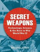 Secret Weapons Technology, Science And The Race To Win World War Ii By Ford New