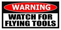 4.25quot; Watch for Flying TOOLS Funny Warning Sticker Decal Toolbox W5