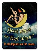 Good Witch or Bad witch Depends on the Moon Halloween Metal Sign