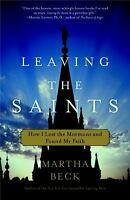 Leaving the Saints : How I Lost the Mormons and Found My Faith by Martha Beck $4.29