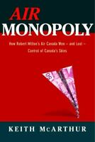 Air Monopoly : How Robert Milton#x27;s Air Canada Won and Lost Control of... $6.38