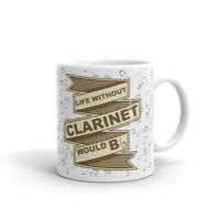 Life Without Clarinet Would B Flat Coffee Tea Ceramic Mug Office Work Cup