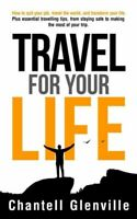 Travel For Your Life: How To Quit Your Job Travel The World And Transform ...