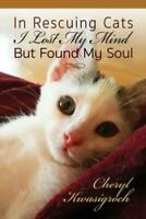 In Rescuing Cats I Lost My Mind But Found My Soul $12.11