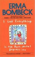 I Lost Everything in the Post Natal Depression by Erma Bombeck $4.75