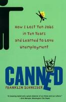 Canned : How I Lost Ten Jobs in Ten Years and Learned to Love Unemployment $4.09