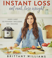 Instant Loss: Eat Real Lose Weight: How I Lost 125 Pounds?Includes 100 Recipes $16.99