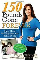 150 Pounds Gone Forever : How I Lost Half My Size and You Can Too $4.49