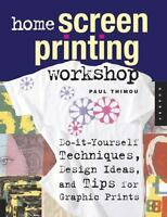 Home Screen Printing Workshop: Do It Yourself Techniques Design Ideas and Tips $7.98