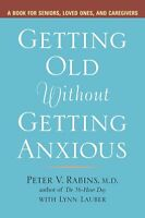 Getting Old without Getting Anxious: A Book for Se