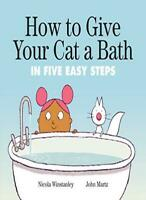 How to Give Your Cat a Bath In Five Easy Steps by Nicola-Winstanley New..