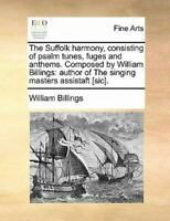 The Suffolk Harmony Consisting Of Psalm Tunes Fuges And Anthems. Composed B... $26.68