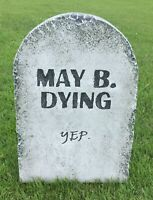 Halloween #x27;May B. Dying#x27; tombstone prop graveyard decoration 24quot;x16quot;x2quot;