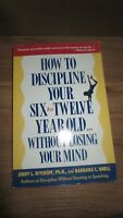 How To Discipline Your Six To Twelve Year Old Without Losing Your Mind By...