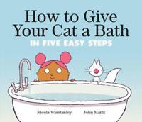 How To Give Your Cat A Bath: In Five Easy Steps by Nicola Winstanley Hardcover B