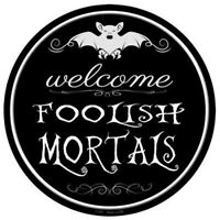 Halloween Welcome Foolish Mortals Metal Circle Sign 12