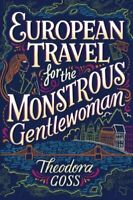 European Travel for the Monstrous Gentlewoman 2 by Theodora Goss: New