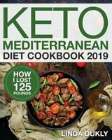 Keto Mediterranean Diet Cookbook 2019: How I Lost 125 Pounds by Linda Dukly: New $6.82
