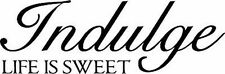 ** Indulge Life is Sweet Vinyl Decal Home Wall Decor **