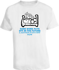 Hard Work Pays Laziness Pays Off Now T shirt
