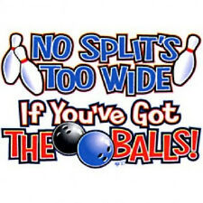 NO SPLIT'S TOO WIDE GOT BALLS BOWLING T-SHIRT ALL SIZES & COLORS NEW