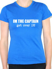 I'M THE CAPTAIN GET OVER IT - Nautical/Sailing/Fishing Themed Womens TShirt