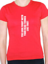 YOU LOOK FUNNY WITH YOUR HEAD TURNED LIKE THAT - Humorous Themed Womens T-Shirt